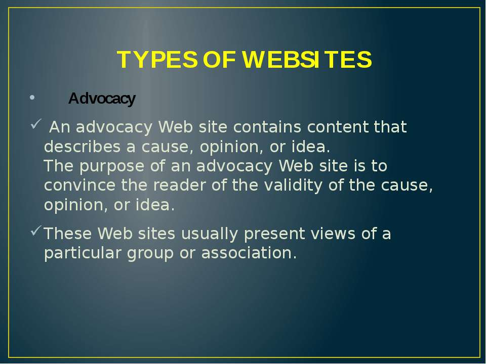 TYPES OF WEBSITES Advocacy An advocacy Web site contains content that describ...