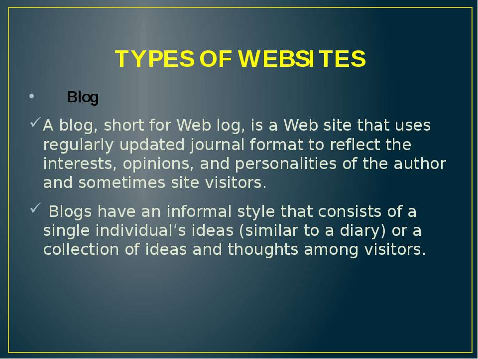TYPES OF WEBSITES Blog A blog, short for Web log, is a Web site that uses reg...