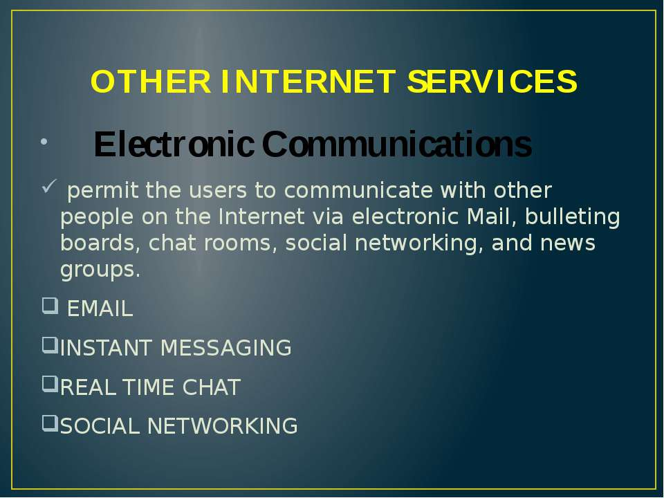 OTHER INTERNET SERVICES Electronic Communications permit the users to communi...