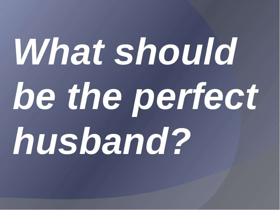 What should be the perfect husband?