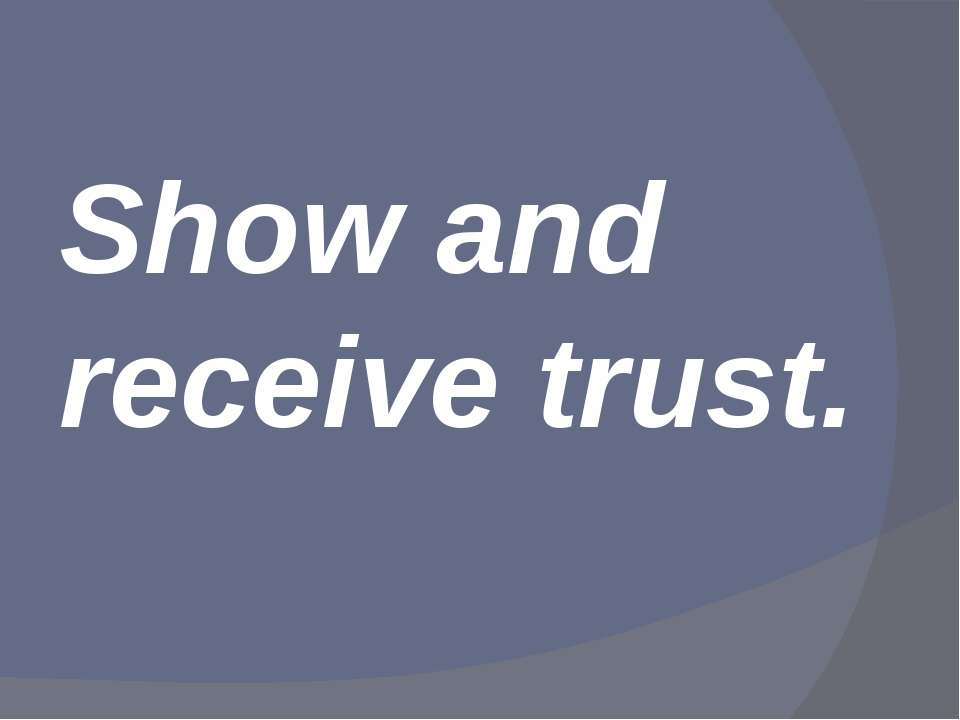 Show and receive trust.