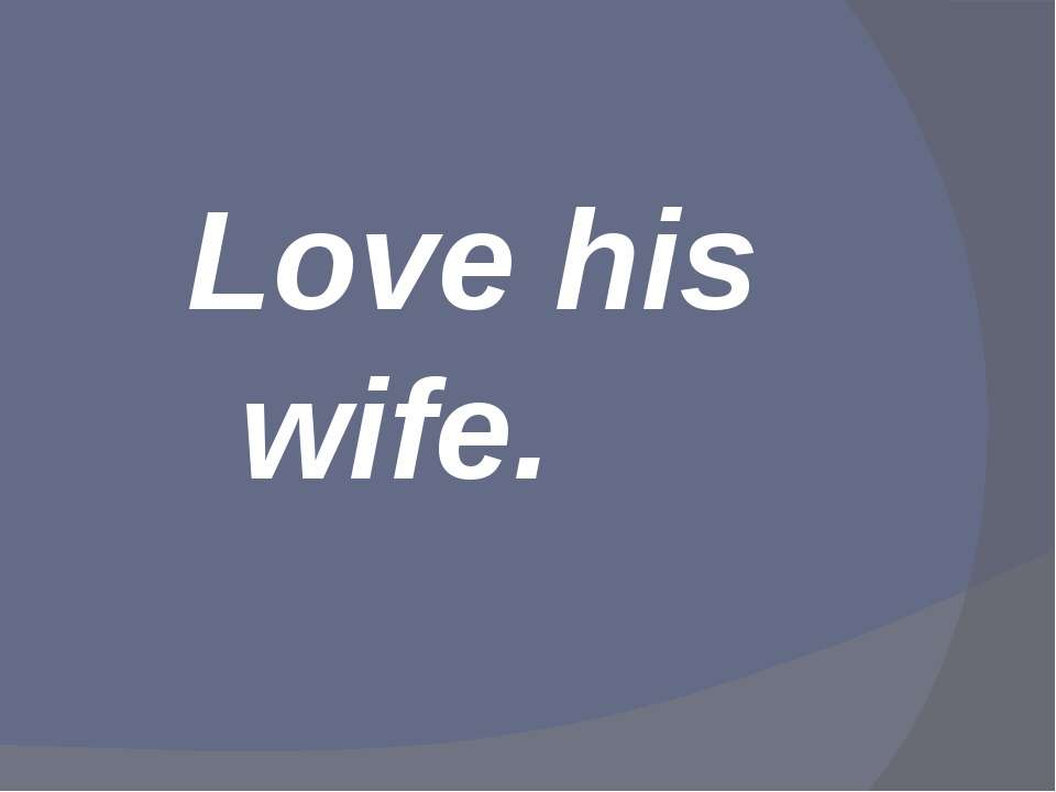 Love his wife.
