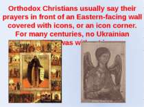 Orthodox Christians usually say their prayers in front of an Eastern-facing w...