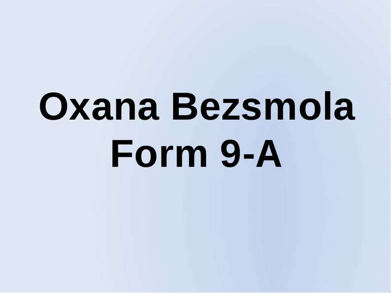 Oxana Bezsmola Form 9-A