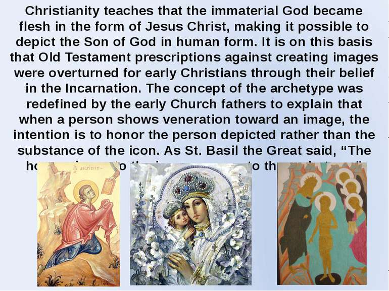 Christianity teaches that the immaterial God became flesh in the form of Jesu...