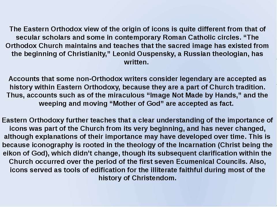 The Eastern Orthodox view of the origin of icons is quite different from that...