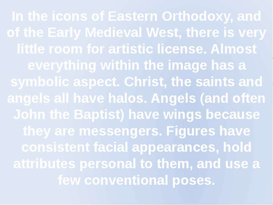 In the icons of Eastern Orthodoxy, and of the Early Medieval West, there is v...