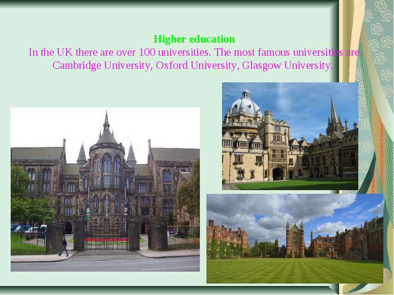 Higher education In the UK there are over 100 universities. The most famous u...