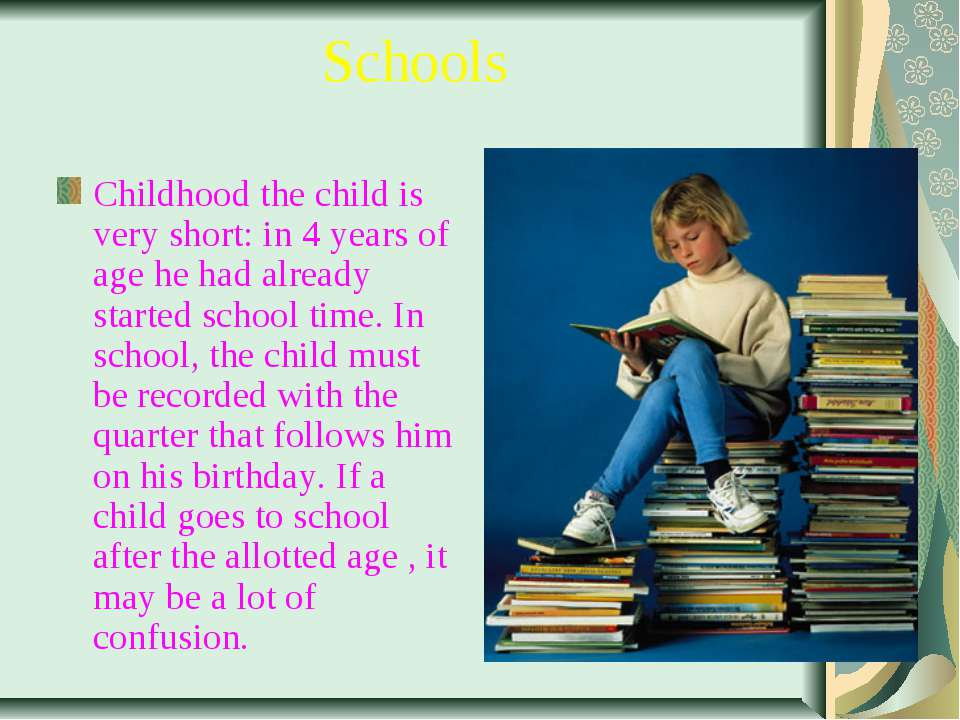 Schools Childhood the child is very short: in 4 years of age he had already s...