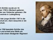 Friedrich Schiller wurde am 10. November 1759 in Marbach geboren. Sein Vater ...