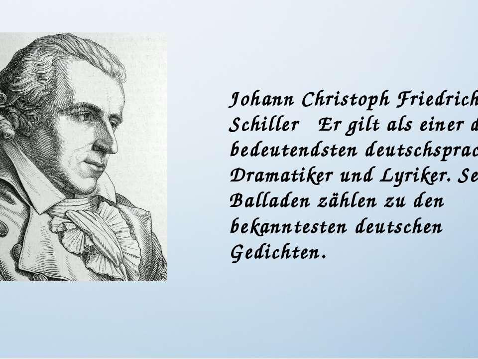 Johann Christoph Friedrich von Schiller Er gilt als einer der bedeutendsten d...