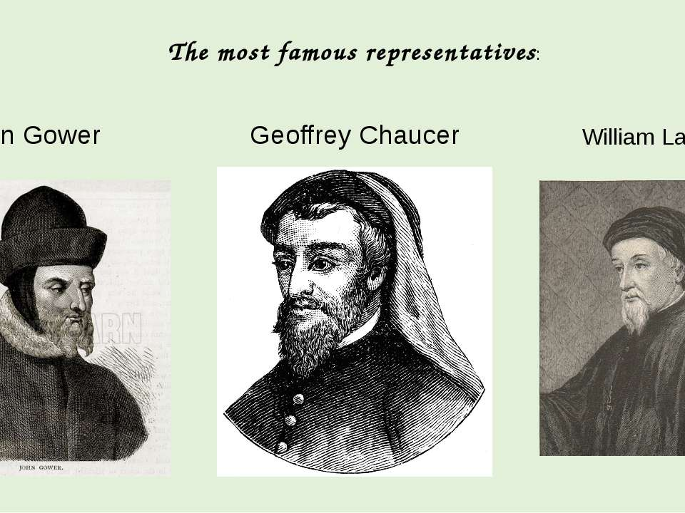 John Gower Geoffrey Chaucer William Langland The most famous representatives: