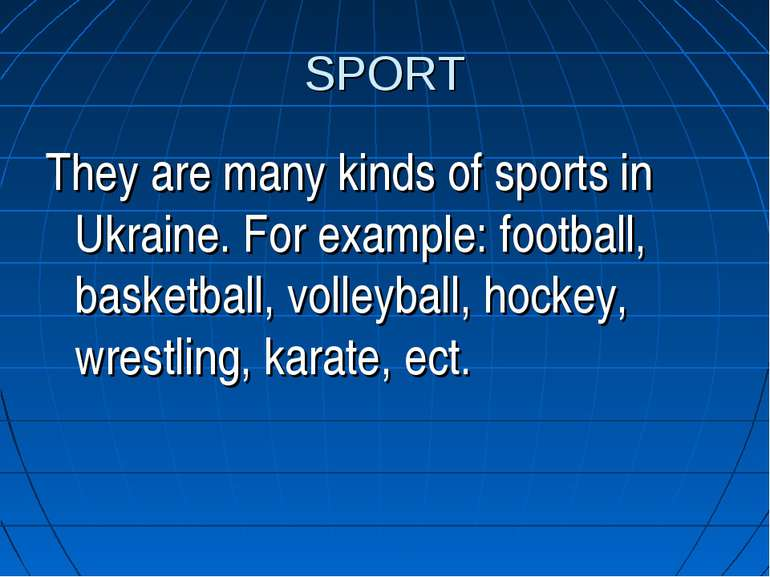 SPORT They are many kinds of sports in Ukraine. For example: football, basket...