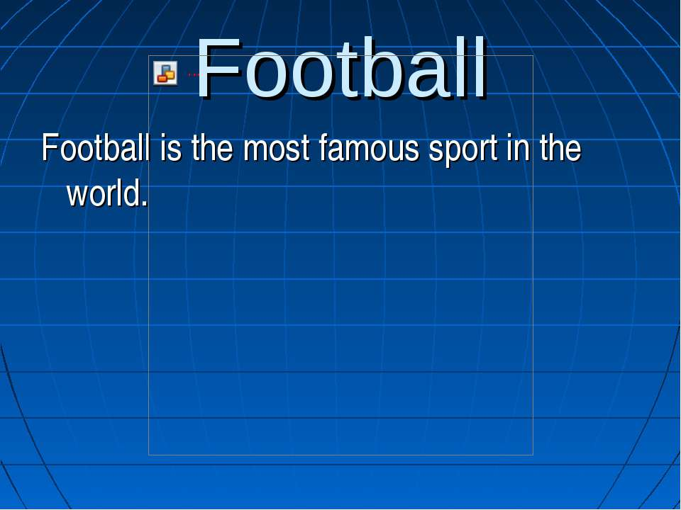 Football Football is the most famous sport in the world.