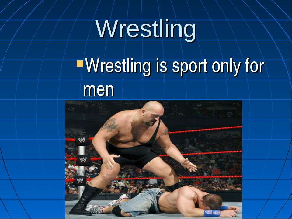 Wrestling Wrestling is sport only for men