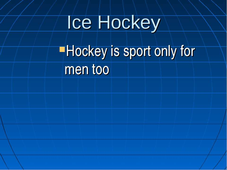 Ice Hockey Hockey is sport only for men too
