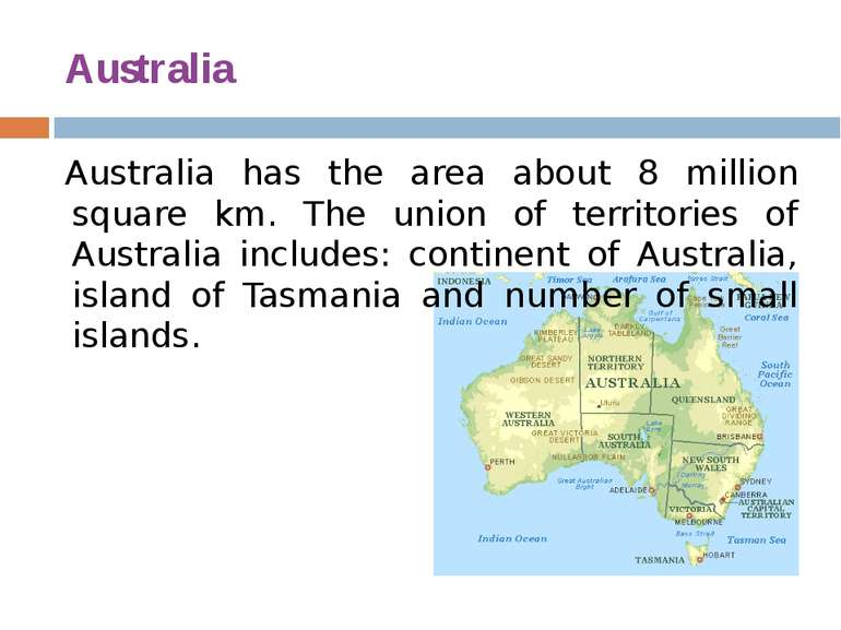 Australia Australia has the area about 8 million square km. The union of terr...