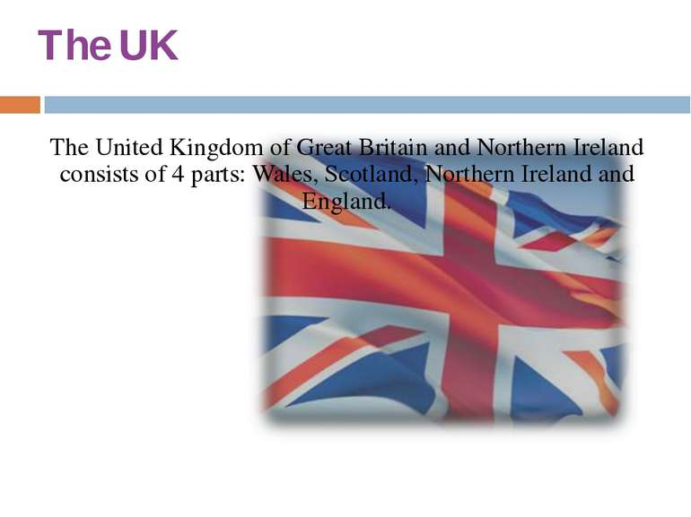 The UK The United Kingdom of Great Britain and Northern Ireland consists of 4...