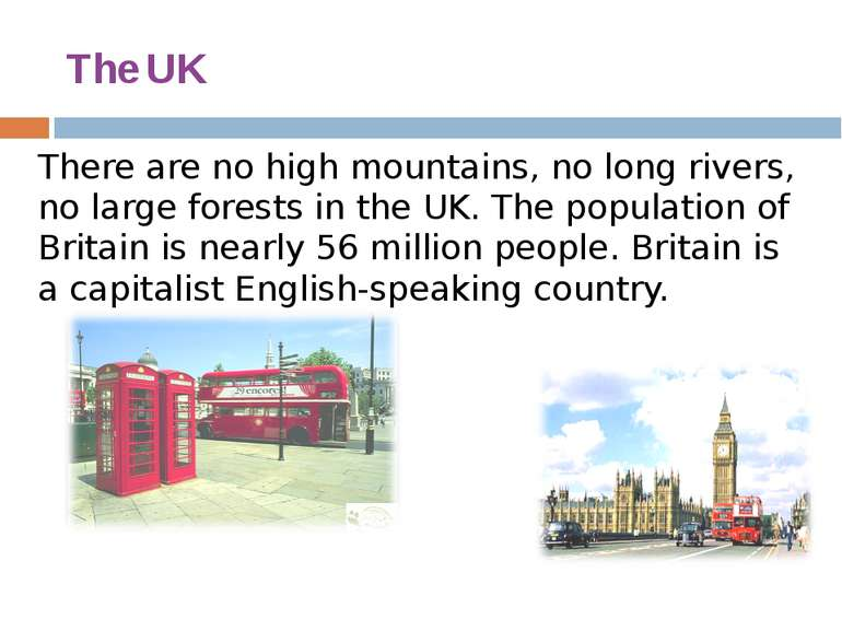 The UK There are no high mountains, no long rivers, no large forests in the U...