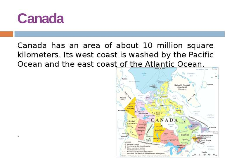 Canada Canada has an area of about 10 million square kilometers. Its west coa...