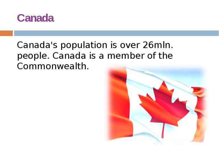 Canada Canada's population is over 26mln. people. Canada is a member of the C...