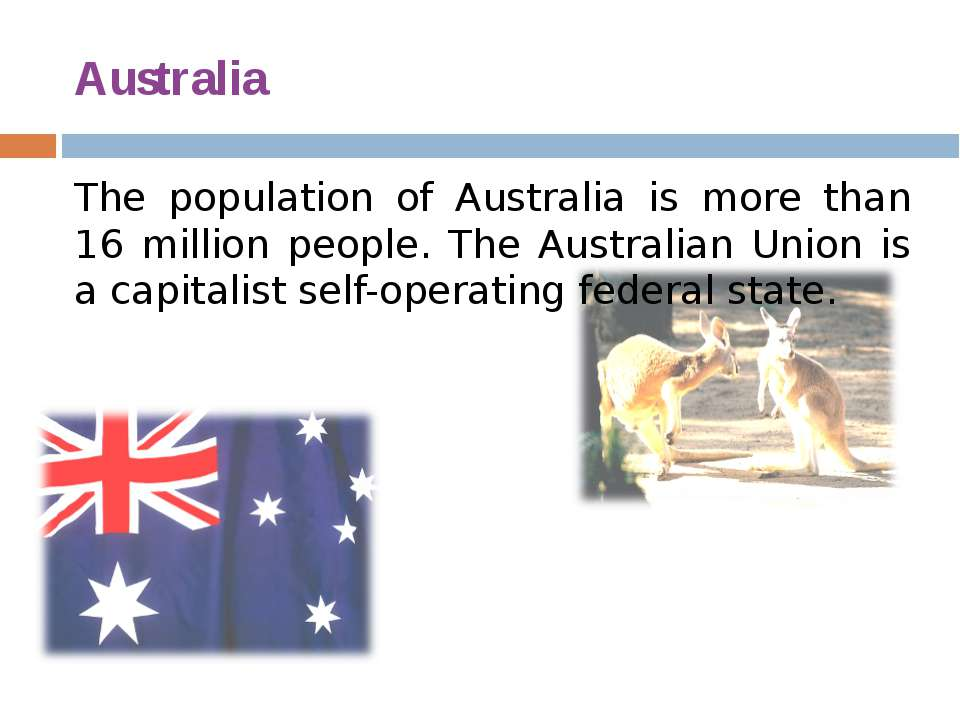 Australia The population of Australia is more than 16 million people. The Aus...