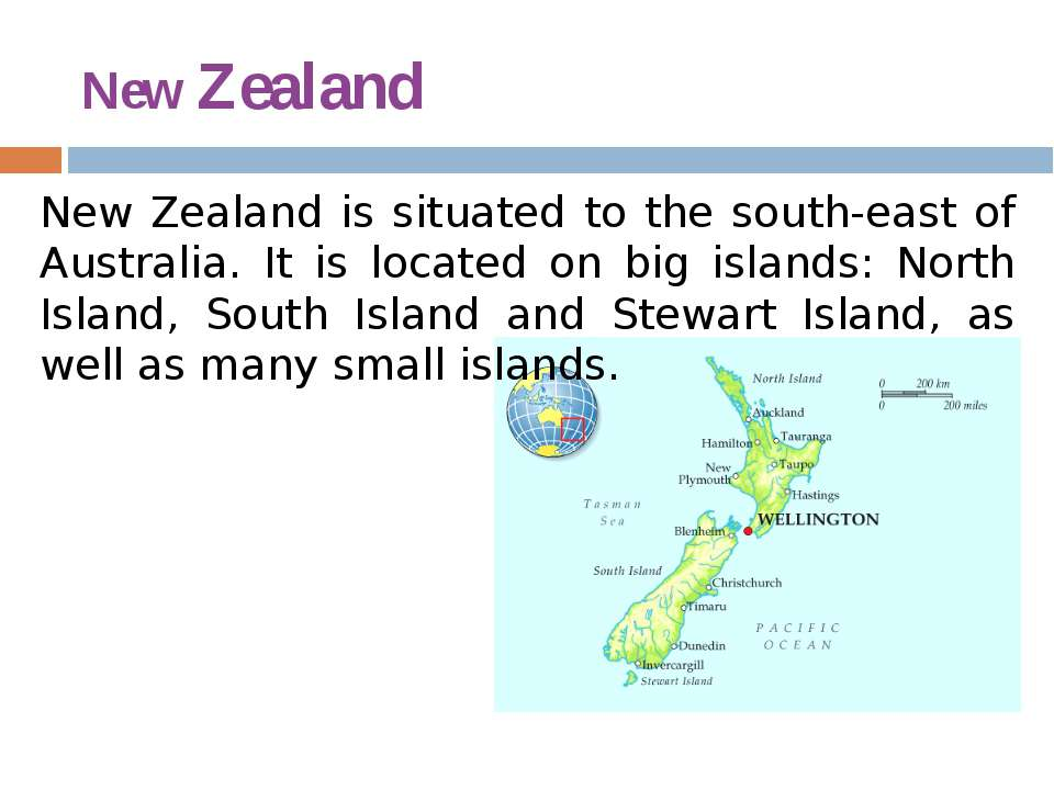 New Zealand New Zealand is situated to the south-east of Australia. It is loc...