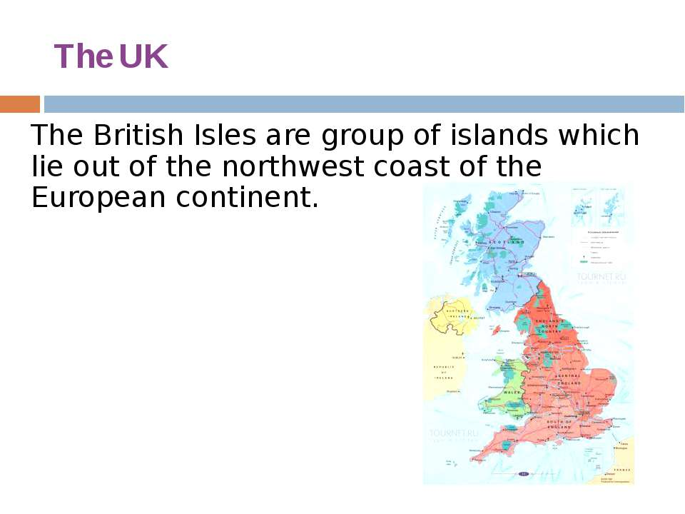 The UK The British Isles are group of islands which lie out of the northwest ...