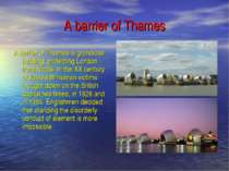A barrier of Thames A barrier of Thames is grandiose building, protecting Lon...