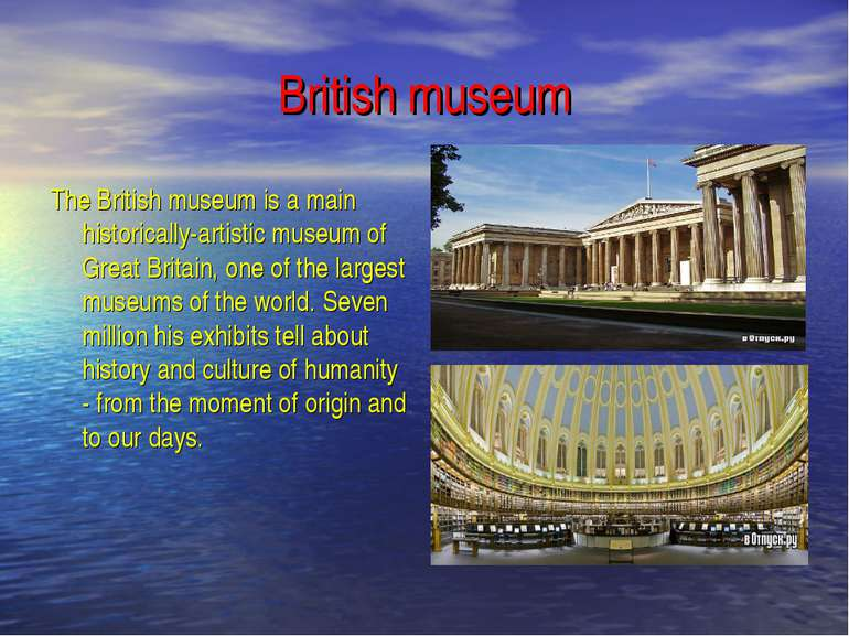 British museum The British museum is a main historically-artistic museum of G...