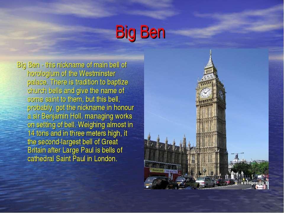 Big Ben Big Ben - this nickname of main bell of horologium of the Westminster...