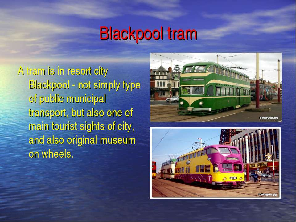 Blackpool tram A tram is in resort city Blackpool - not simply type of public...
