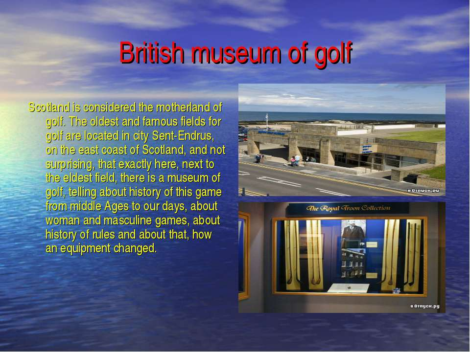 British museum of golf Scotland is considered the motherland of golf. The old...