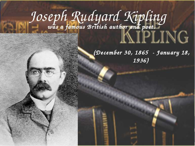 Joseph Rudyard Kipling (December 30, 1865 - January 18, 1936) was a famous Br...