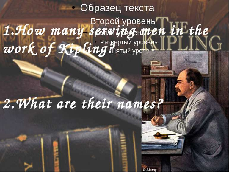 1.How many serving men in the work of Kipling? 2.What are their names?