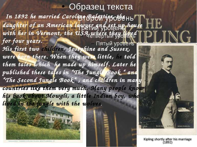 In 1892 he married Caroline Balestier, the daughter of an American lawyer and...