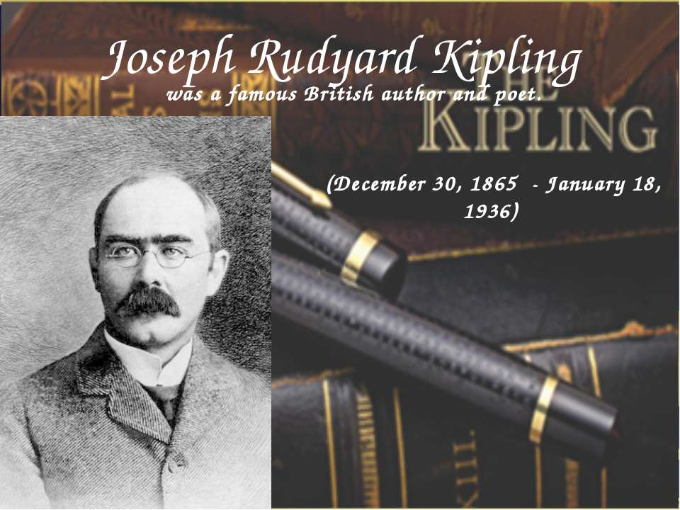 Joseph Rudyard Kipling (December 30, 1865 - January 18, 1936) was a famous Br...