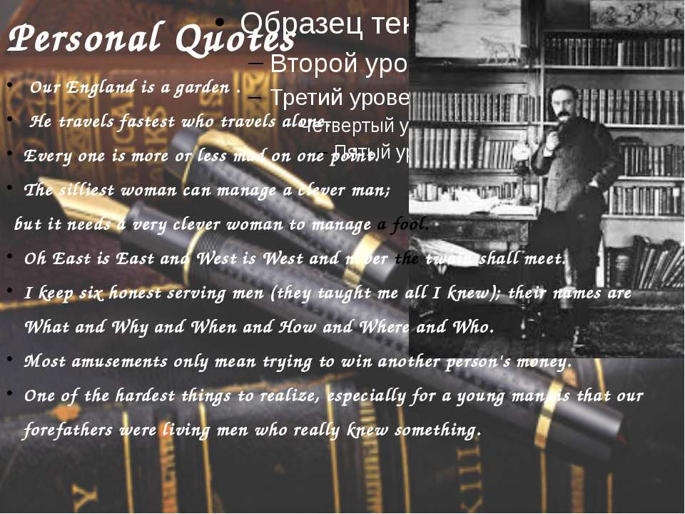 Personal Quotes Our England is a garden . He travels fastest who travels alon...