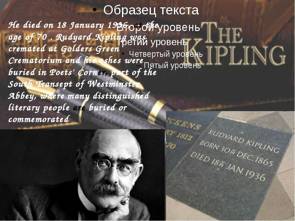 He died on 18 January 1936, at the age of 70 . Rudyard Kipling was cremated a...