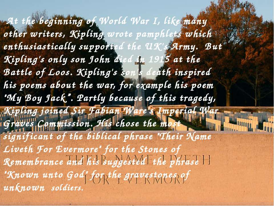 At the beginning of World War I, like many other writers, Kipling wrote pamph...