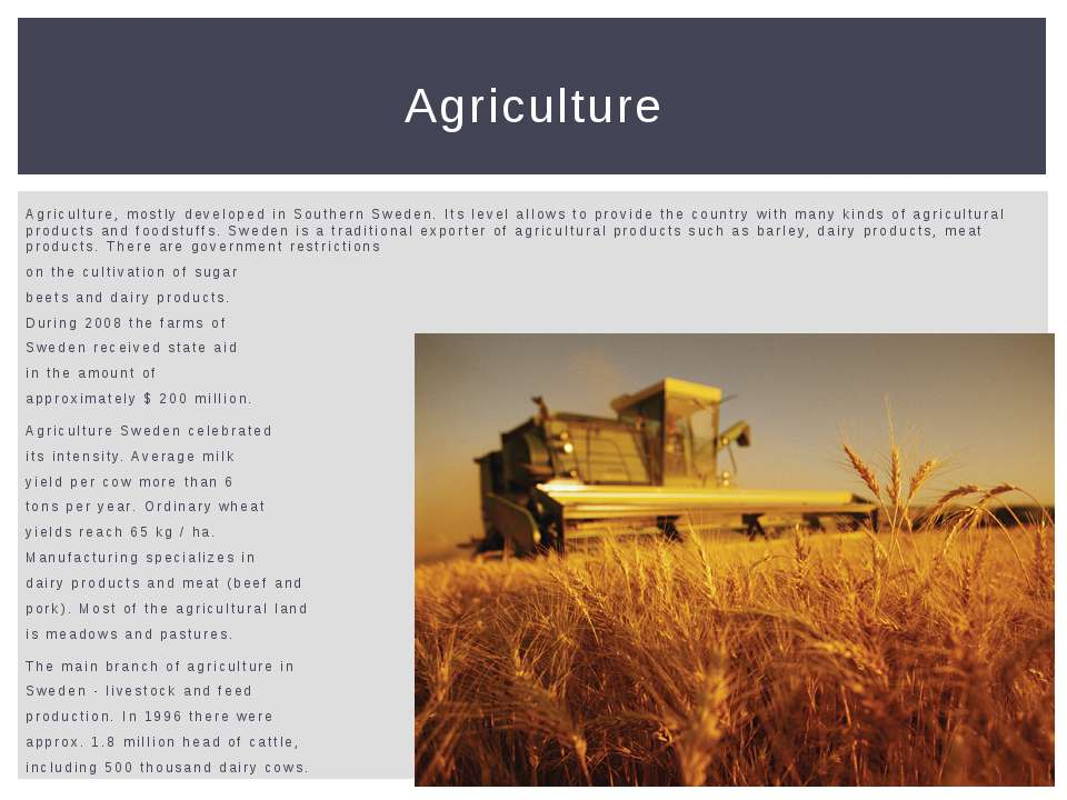 Agriculture, mostly developed in Southern Sweden. Its level allows to provide...
