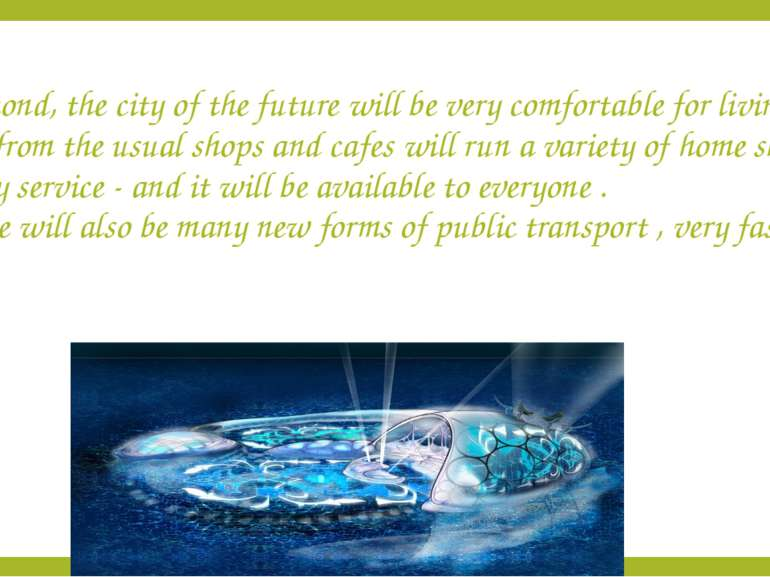 Second, the city of the future will be very comfortable for living. Apart fro...