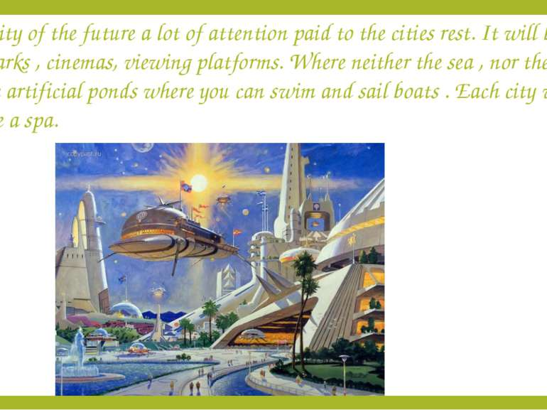 The city of the future a lot of attention paid to the cities rest. It will be...