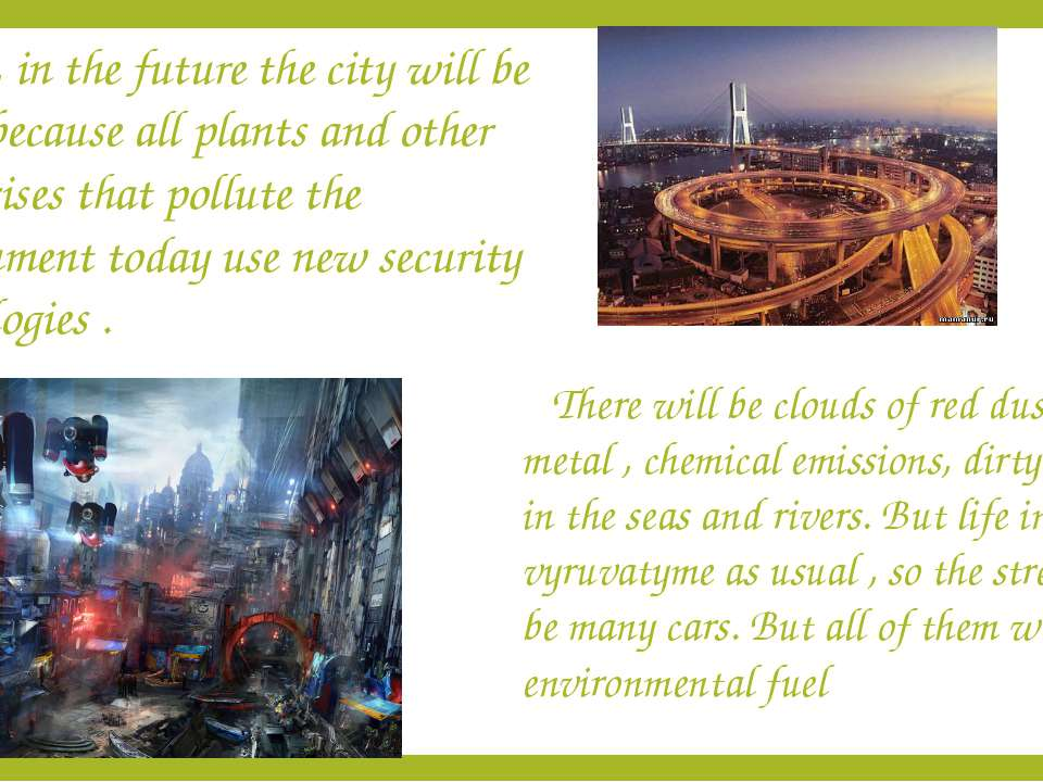 First, in the future the city will be clean, because all plants and other ent...