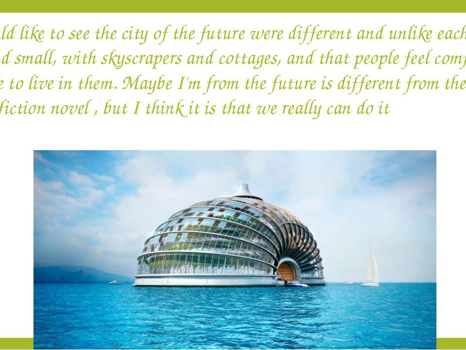 I would like to see the city of the future were different and unlike each oth...