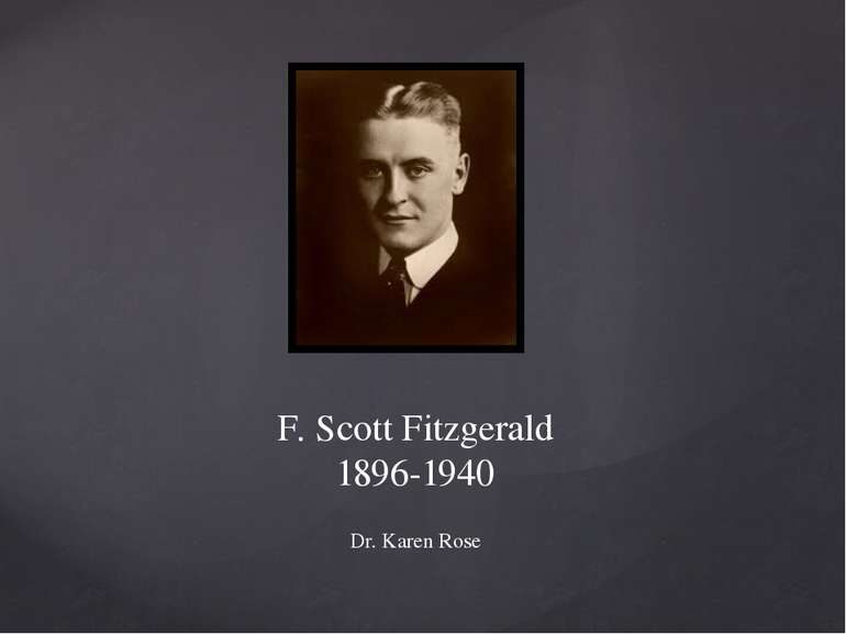 F. Scott Fitzgerald 1896-1940 Dr. Karen Rose