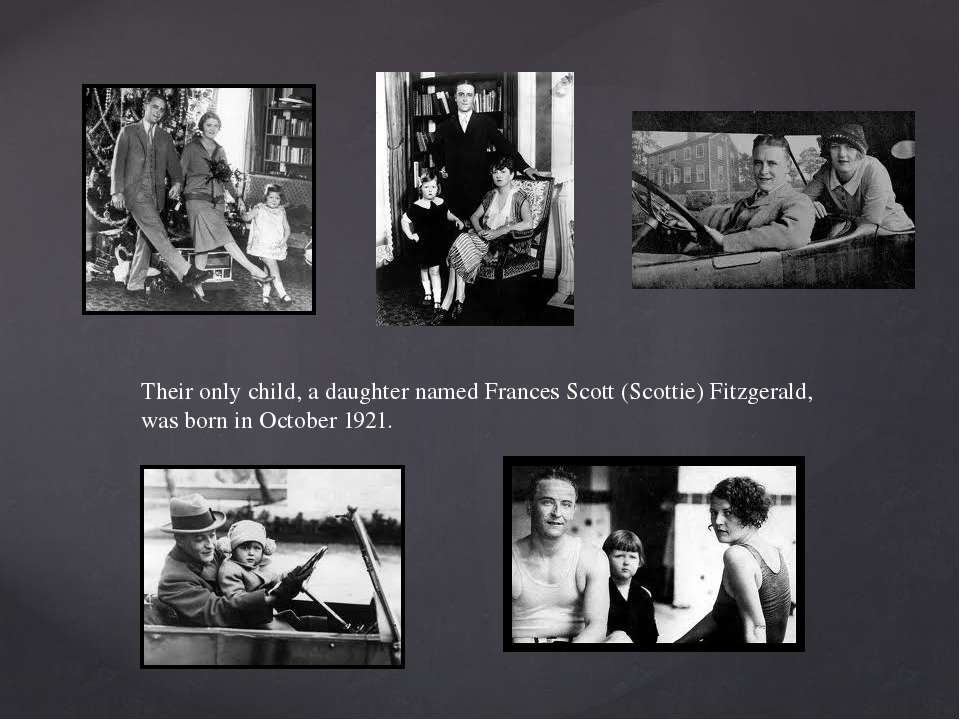 Their only child, a daughter named Frances Scott (Scottie) Fitzgerald, was bo...