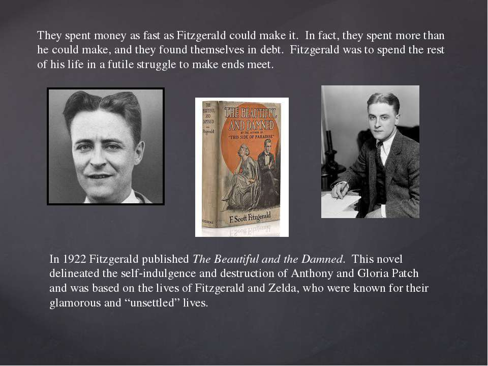 They spent money as fast as Fitzgerald could make it. In fact, they spent mor...