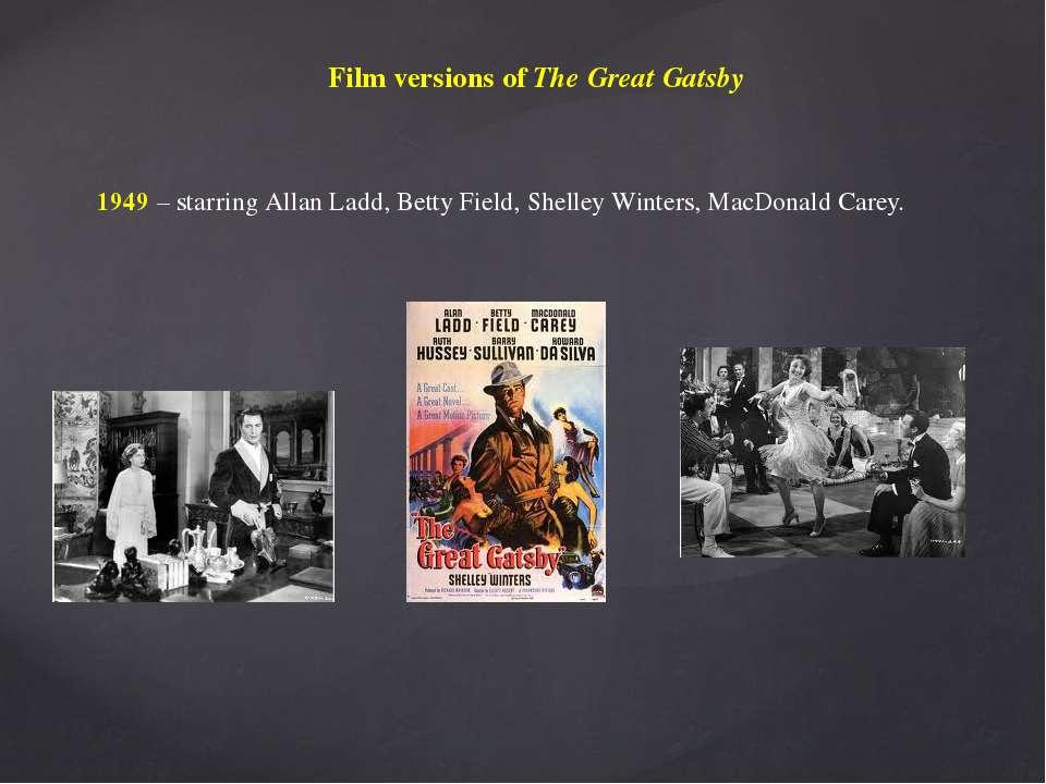 Film versions of The Great Gatsby 1949 – starring Allan Ladd, Betty Field, Sh...