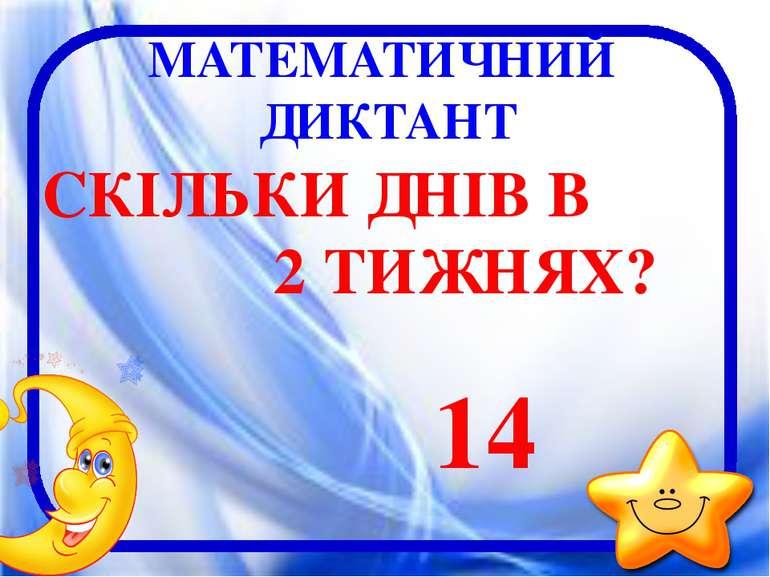 МАТЕМАТИЧНИЙ ДИКТАНТ СКІЛЬКИ ДНІВ В 2 ТИЖНЯХ? 14